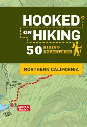Hooked on Hiking: Northern California: 50 Hiking Adventures