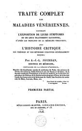 Traité complet des maladies vénériennes: contenant l'exposition de leurs symptômes et de leur traitement rationnel, d'après les principes de la médecine organique, avec l'histoire critique des théories et des méthodes curatives généralement reçues, Volume1