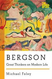 Bergson: Great Thinkers on Modern Life (Great Thinkers on Modern Life)