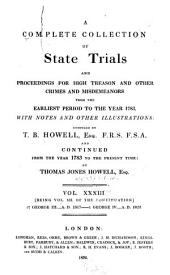 A Complete Collection of State Trials and Proceedings for High Treason and Other Crimes and Misdemeanors from the Earliest Period to the Year 1783, with Notes and Other Illustrations: Volume 33