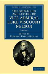 The Dispatches And Letters Of Vice Admiral Lord Viscount Nelson Book PDF
