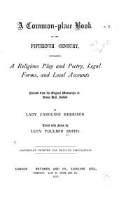 A Common-place Book of the Fifteenth Century: Containing a Religious Play and Poetry, Legal Forms, and Local Accounts