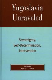 Yugoslavia Unraveled: Sovereignty, Self-Determination, Intervention
