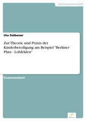 """Zur Theorie und Praxis der Kinderbeteiligung am Beispiel """"Berliner Platz - Lohfelden"""""""