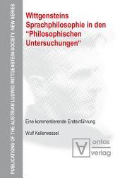 """Wittgensteins Sprachphilosophie in den """"Philosophischen Untersuchungen"""": Eine kommentierende Ersteinführung"""