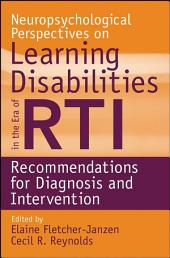 Neuropsychological Perspectives on Learning Disabilities in the Era of RTI: Recommendations for Diagnosis and Intervention