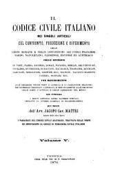 Il Codice civile italiano nei singoli articoli col confronto, produzione o riferimento delle leggi romane e delle disposizioni dei codici francese, sardo, napoletano, parmense, estense ed austriaco ...: 5