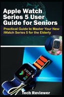 Apple Watch Series 5 User Guide for Seniors