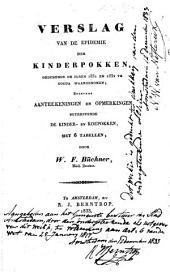 Verslag van de epidemie der kinderpokken, gedurende de jaren 1831 en 1832 te Gouda waargenomen: benevens aanteekeningen en opmerkingen betreffende de kinder- en koepokken, met 6 tabellen