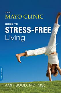 The Mayo Clinic Guide to Stress Free Living Book