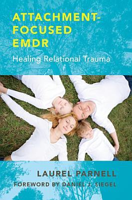 Attachment Focused EMDR  Healing Relational Trauma
