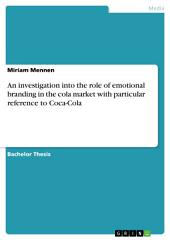 An investigation into the role of emotional branding in the cola market with particular reference to Coca-Cola