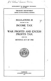 Regulations 45 Relating to the Income Tax and War Profits and Excess Profits Tax Under the Revenue Act of 1918
