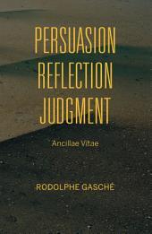 Persuasion, Reflection, Judgment: Ancillae Vitae