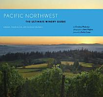 Pacific Northwest  The Ultimate Winery Guide PDF