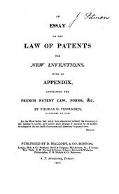 An Essay on the Law of Patents for New Inventions: With an Appendix, Containing the French Patent Law, Forms, &c