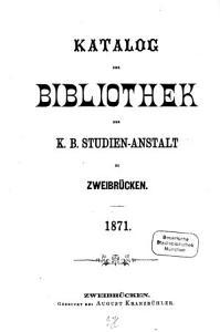 Katalog der Bibliothek der K B  Studien Anstalt zu Zweibr  cken PDF