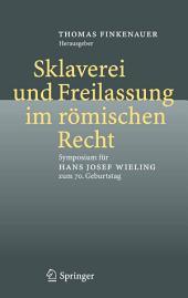 Sklaverei und Freilassung im römischen Recht: Symposium für Hans Josef Wieling zum 70. Geburtstag