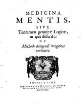 Medicina Mentis, Sive Tentamen genuinæ Logicæ, in quâ disseritur De Methodo detegendi incognitas veritates