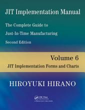 JIT Implementation Manual -- The Complete Guide to Just-In-Time Manufacturing: Volume 6 -- JIT Implementation Forms and Charts, Edition 2