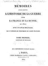 Mémoires pour servir à l'histoire de la guerre entre la France et la Russie, en 1812: avec un atlas militaire