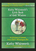 Kathy Whitworth s Little Book of Golf Wisdom