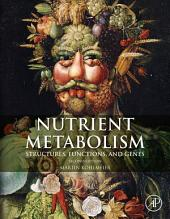 Nutrient Metabolism: Structures, Functions, and Genes, Edition 2