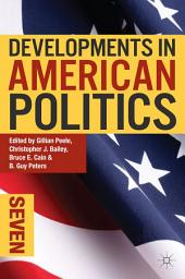Developments in American Politics 7: Edition 7