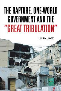 THE RAPTURE  ONE WORLD GOVERNMENT AND THE  GREAT TRIBULATION  PDF