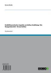 Erzähltheoretische Aspekte zu Kafkas Erzählung 'Ein Hungerkünstler' (Franz Kafka)