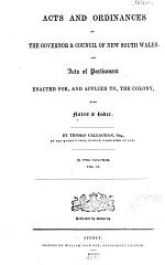 Acts and Ordinances of the Governor & Council of New South Wales, and Acts of Parliament Enacted For, and Applied To, the Colony, with Notes & Index