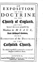 An exposition of the doctrine of the church of England in the Several articles proposed by Monsieur de Meaux, late bishop of Condom: To which is prefix'd a particular account of M. de Meaux's book