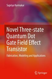 Novel Three-state Quantum Dot Gate Field Effect Transistor: Fabrication, Modeling and Applications
