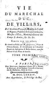Vie du maréchal, duc de Villars, de l'Academie françoise: membre du conseil de régence, président du conseil de guerre, ministre d'état, maréchal-général des camps & armées, &c. &c. &c., écrite par lui-même, Volume1