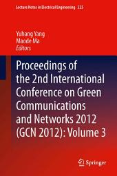Proceedings of the 2nd International Conference on Green Communications and Networks 2012 (GCN 2012):: Volume 3