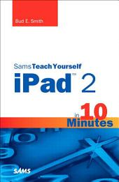 Sams Teach Yourself iPad 2 in 10 Minutes: Edition 2