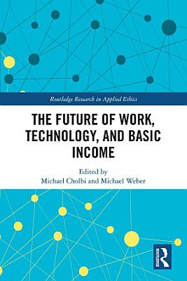 The Future of Work  Technology  and Basic Income