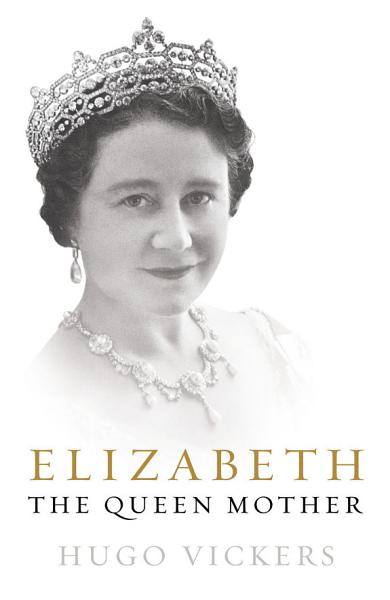 Download Elizabeth  The Queen Mother Book