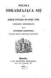 Polska odradzajac̨a sie ̨czyli Dzieje Polskie od roku 1795: (Das wiederauflebende Poler oder Polens Geschichte seit dem Jahre 1795)