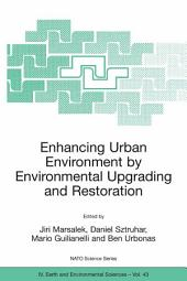 Enhancing Urban Environment by Environmental Upgrading and Restoration: Proceedings of the NATO Advanced Research Workshop on Enhancing Urban Environment: Environmental Upgrading of Municipal Pollution Control Facilities and Restoration of Urban Waters, Rome, Italy from 6 - 9 November 2003.