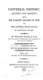 Universal History, Ancient and Modern: From the Earliest Records of Time, to the General Peace of 1801, Volume 15