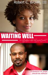 Waiting Well: So Let Patience Have it's Perfect Work.