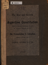 The Rise and Growth of the Argentine Constitution: Being a Lecture Delivered to the St. Andrew's Debating Society by Dr. Estanislao S. Zeballos ... on Saturday, September 29th, 1906