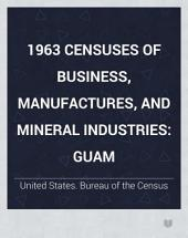 1963 Censuses of Business, Manufactures, and Mineral Industries: Guam: Volume 16