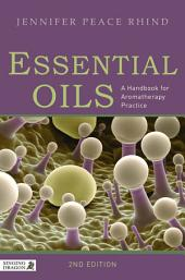 Essential Oils: A Handbook for Aromatherapy Practice Second Edition, Edition 2
