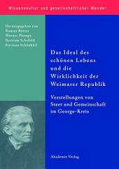 Das Ideal des schönen Lebens und die Wirklichkeit der Weimarer Republik: Vorstellungen von Staat und Gemeinschaft im George-Kreis