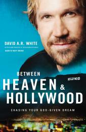 Between Heaven and Hollywood: Chasing Your God-Given Dream
