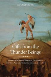 Gifts from the Thunder Beings: Indigenous Archery and European Firearms in the Northern Plains and Central Subarctic, 1670-1870