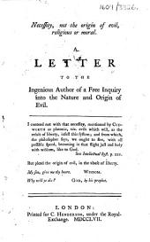 Necessity, Not the Origin of Evil, Religious Or Moral: A Letter to the Ingenious Author of A Free Inquiry Into the Nature and Origin of Evil ...