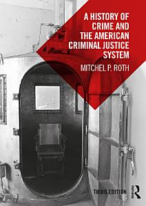A History of Crime and the American Criminal Justice System Book